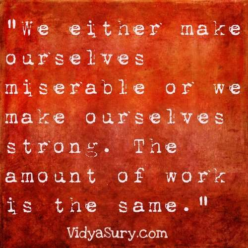 We either make ourselves miserable. 25 Inspiring quotes to get your mojo back