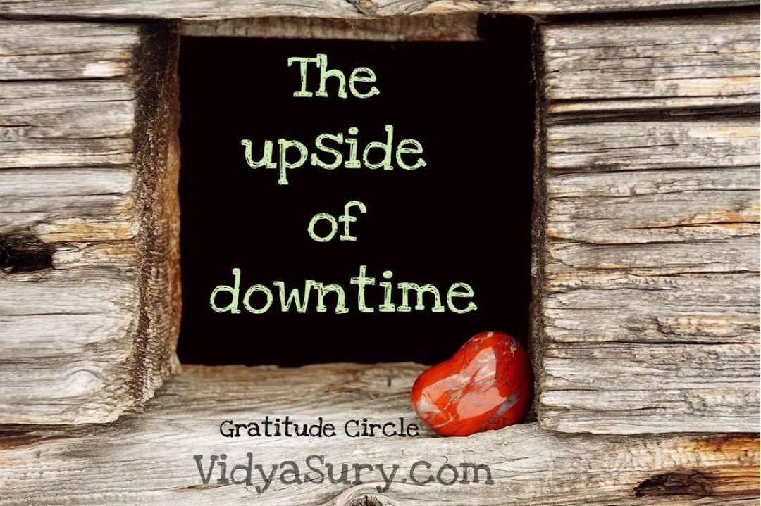The upside of downtime Gratitude Circle