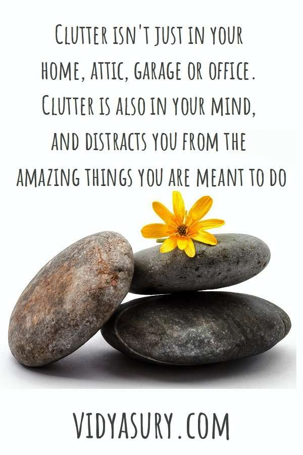We live in our minds. Because Clutter is not just in your home, attic, garage or office. Clutter is also in your mind, and distracts you from the amazing things you are meant to do