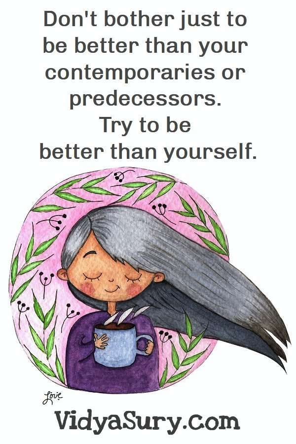 Don't bother just to be better than your contemporaries or predecessors. Try to be better than yourself. A to Z Challenge Reflections