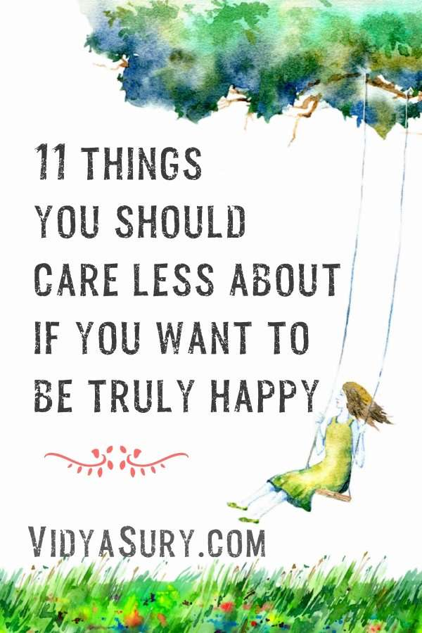 11 things you should care less about if you want to be truly happy
