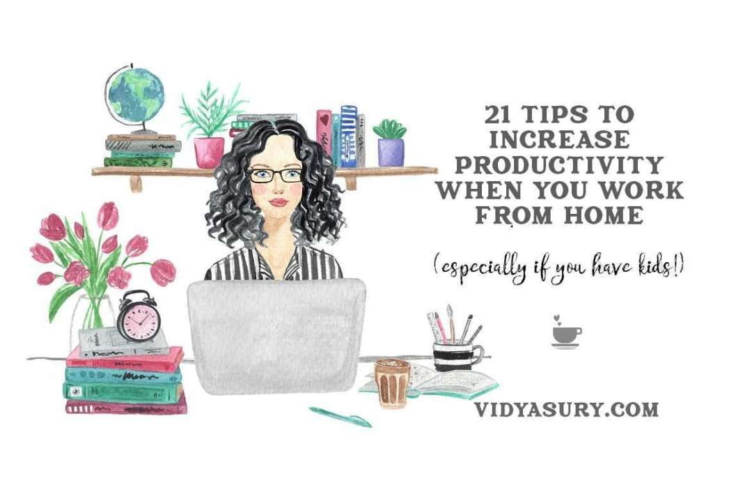 21 tips to increase productivity while working from home with kids