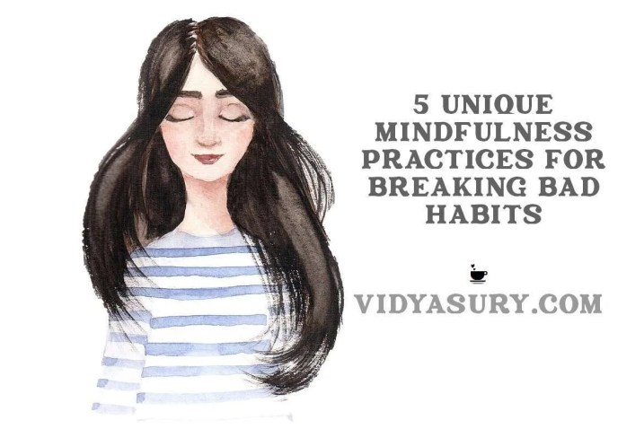 5 Unique mindfulness approaches for breaking bad habits 1