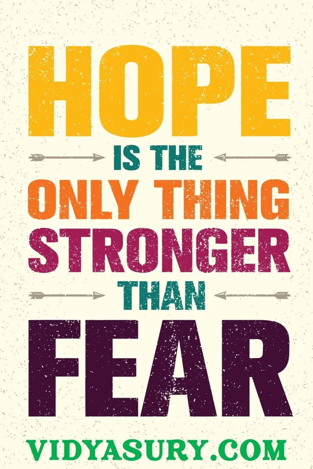 Hope is the only thing stronger than fear - Quotes to overcome fear