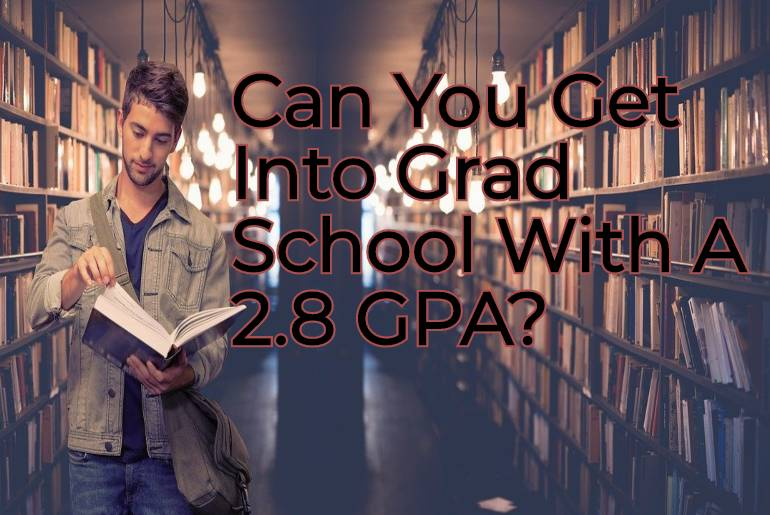 Can You Get Into Grad School With A 2.8 GPA?
