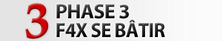 PHASE 3: F4X SE BÂTIR