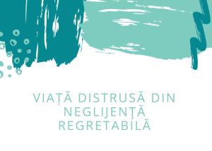 Viață distrusă din neglijenţă regretabilă