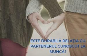 Este durabilă relația cu partenerul cunoscut la muncă?