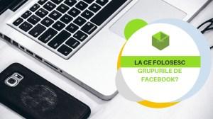 La ce folosesc grupurile de facebook?