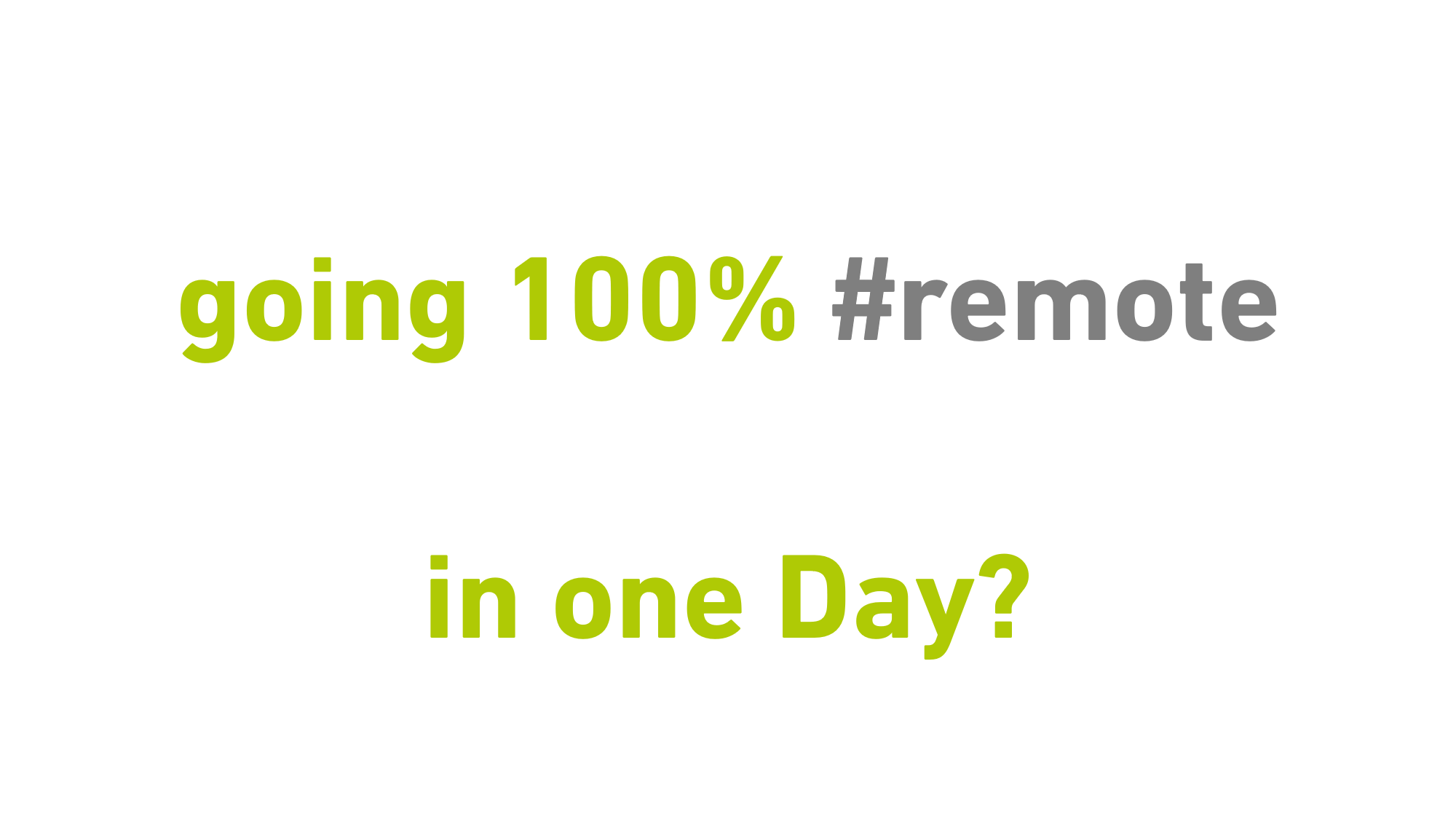 Going 100% remote in 1 Day
