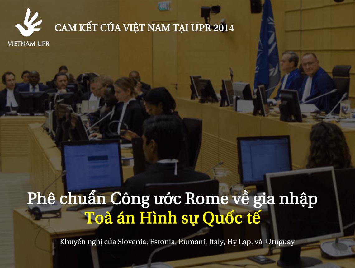 Bạn có biết Việt Nam đã phê chuẩn Công ước Rome về gia nhập Tòa án Hình sự Quốc tế tại UPR 2014 - UPR_KN_5
