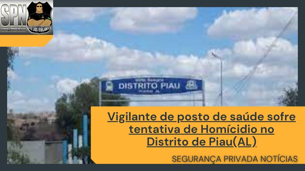 SPN – Vigilante de posto de saúde sofre tentativa de homícidio no Distrito de Piau(AL).