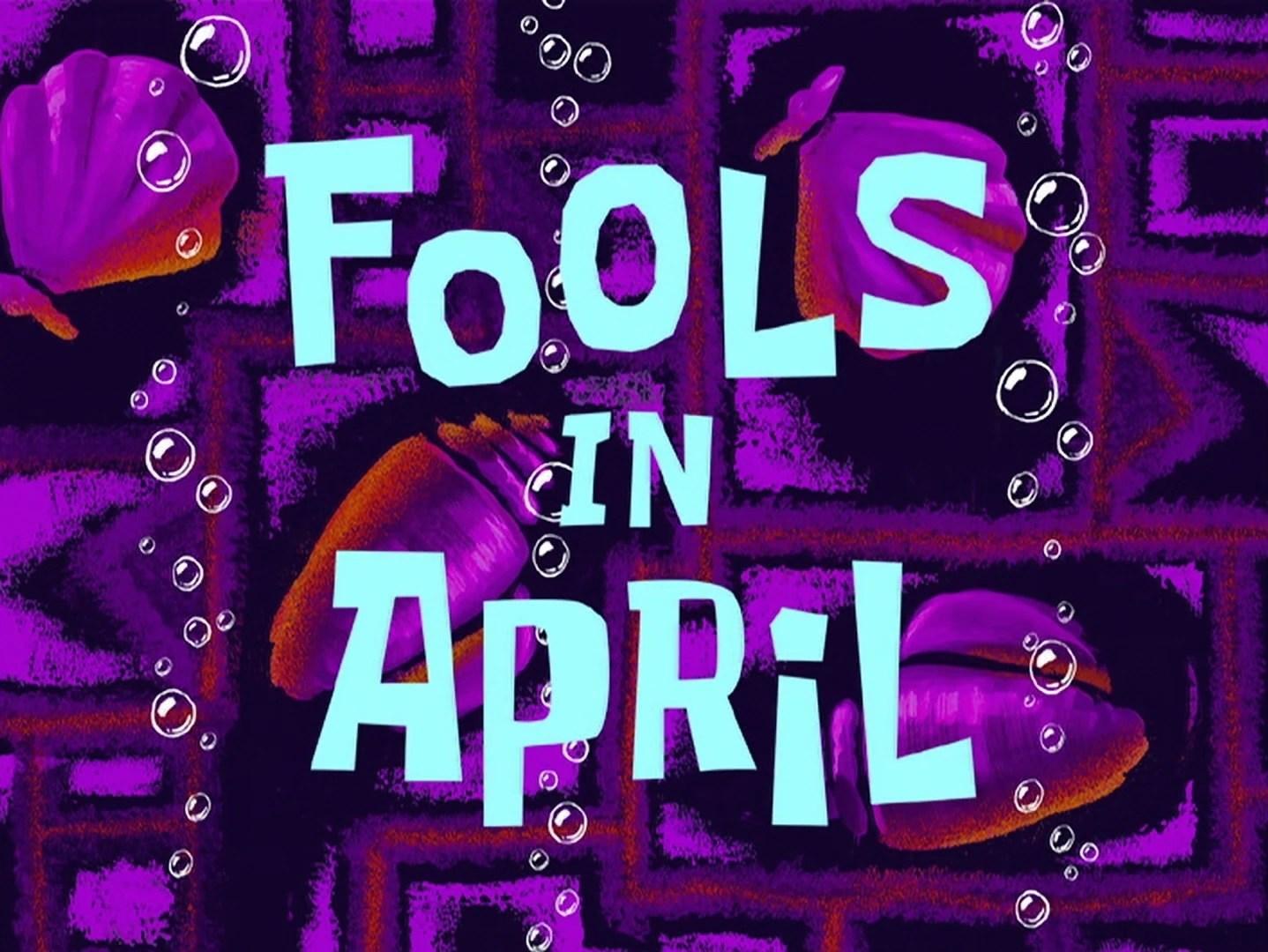 Fools In April Encyclopedia SpongeBobia FANDOM Powered
