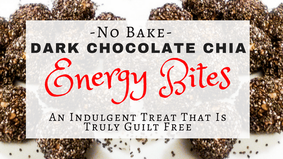 Energy Bites: No Bake Dark Chocolate Chia Treat That is Completely Guilt Free