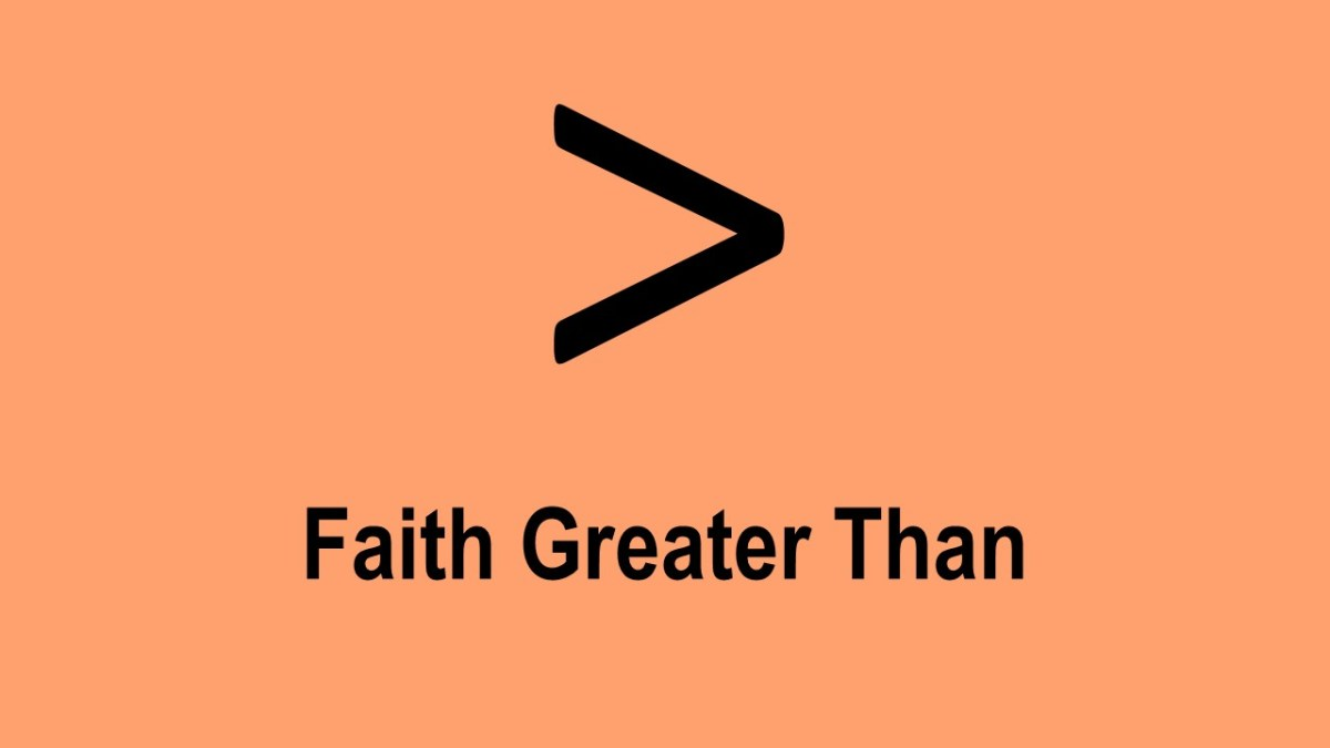 Faith Greater Than - Part 1