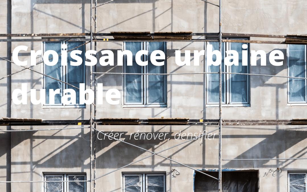Croissance urbaine durable : créer, rénover, densifier