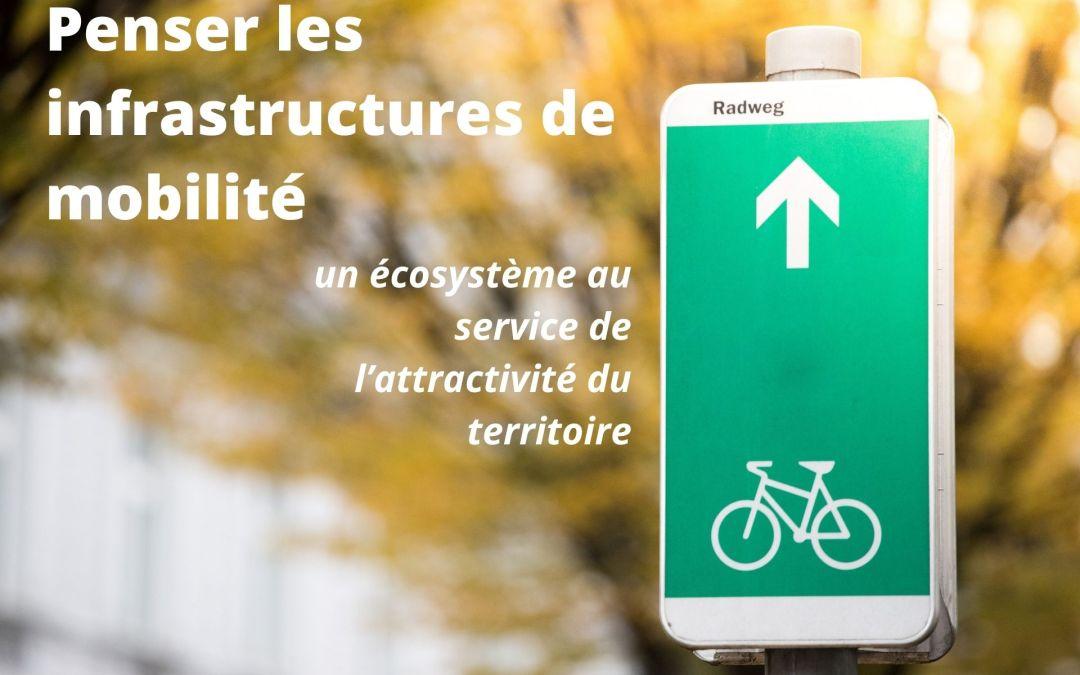 Penser les infrastructures de mobilité comme un écosystème au service de l'attractivité du territoire