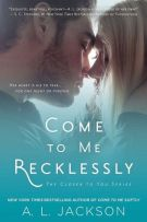 Review: Come To Me Recklessly (#3, Closer to You) by A.L. Jackson