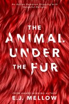 Review: The Animal Under The Fur by E.J. Mellow