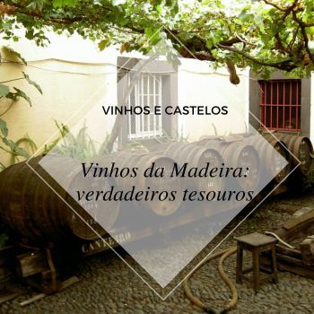 Vinhos da Madeira: um verdadeiro tesouro