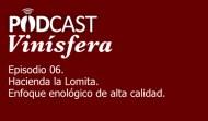 Podcast Vinísfera 06: Hacienda la Lomita, enfoque enológico de alta calidad.