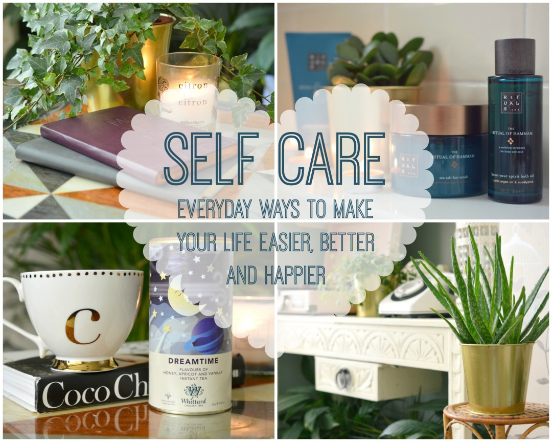Self Care - Everyday Ways to Make Your Life Easier, Better and Happier