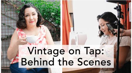 Vintage on Tap Sewing Blog, Behind the Scenes
