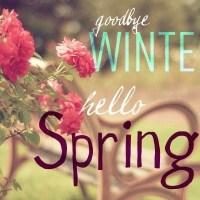 Goodbye Winter - Hello Spring!
