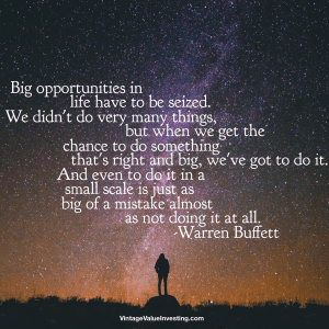 Big opportunities in life have to be seized - Warren Buffett Quotes - Vintage Value Investing