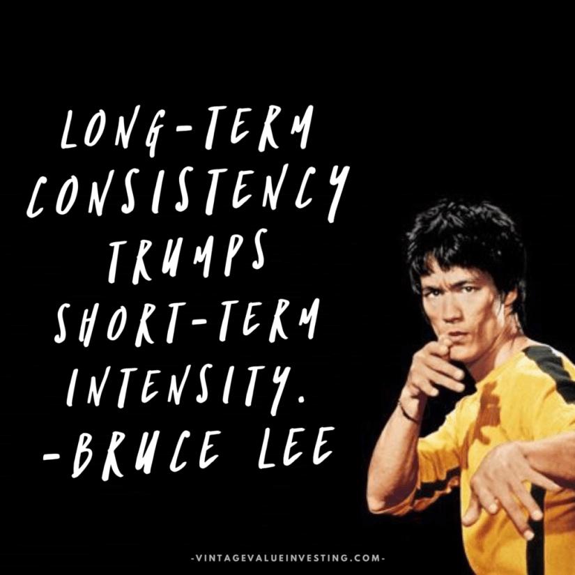 Long-term consistency trumps short-term intensity Bruce Lee quotes