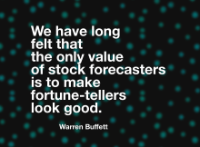 We have long felt that stock forecasters make fortune-tellers look good - Warren Buffett Quotes - Vintage Value Investing