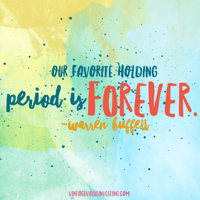 Our favorite holding period is forever. - Warren Buffett Quotes - Vintage Value Investing