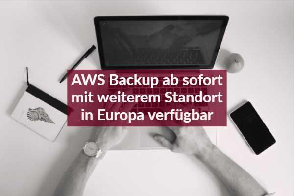AWS Backup ab sofort mit weiterem Standort in Europa verfügbar