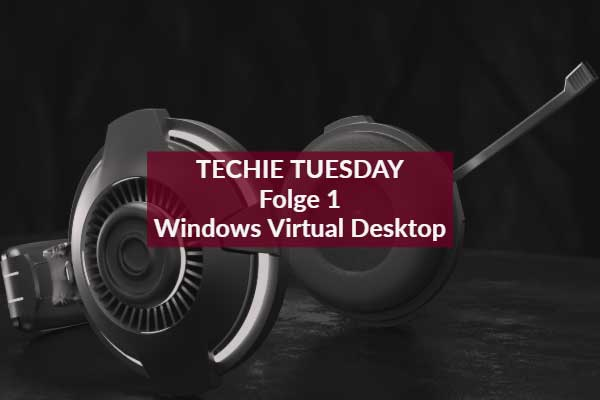 Techie Tuesday Folge 1 Windows Virtual Desktop