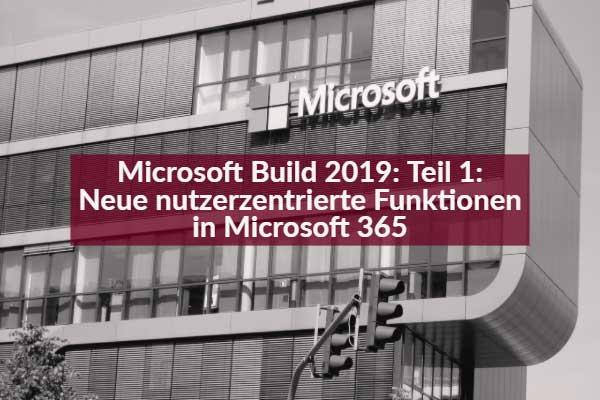 Microsoft Build 2019: Teil 1 - Neue nutzerzentrierte Funktionen in Microsoft 365