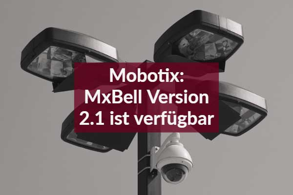 Mobotix: MxBell Version 2.1 ist verfügbar