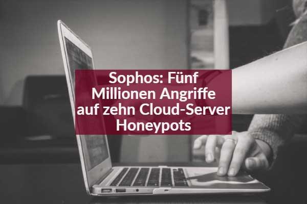 Sophos: Fünf Millionen Angriffe auf zehn Cloud-Server Honeypots