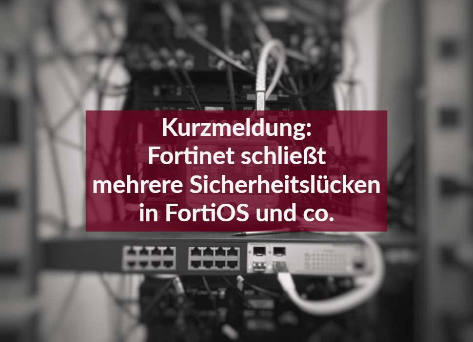 Kurzmeldung: Fortinet schließt mehrere Sicherheitslücken in FortiOS und Co.