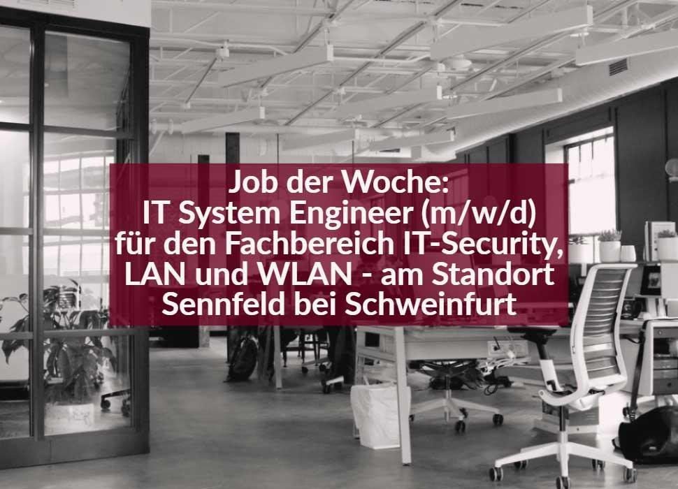 Job der Woche: IT System Engineer (m/w/d) für den Fachbereich IT-Security, LAN und WLAN - am Standort Sennfeld bei Schweinfurt