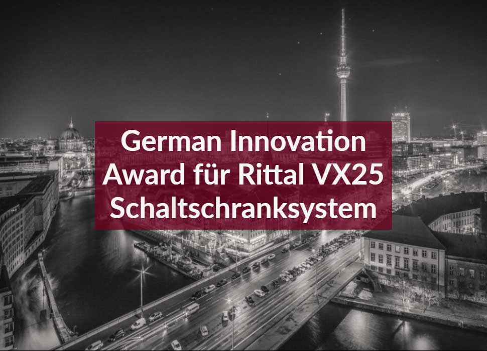 German Innovation Award für Rittal VX25 Schaltschranksystem