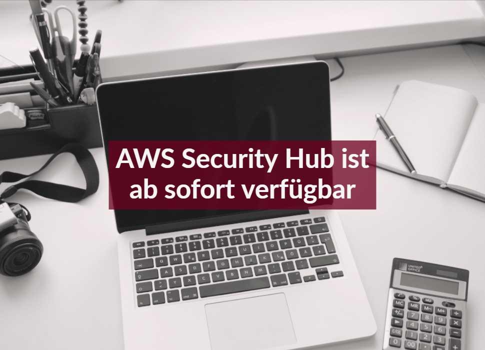 AWS Security Hub ist ab sofort verfügbar
