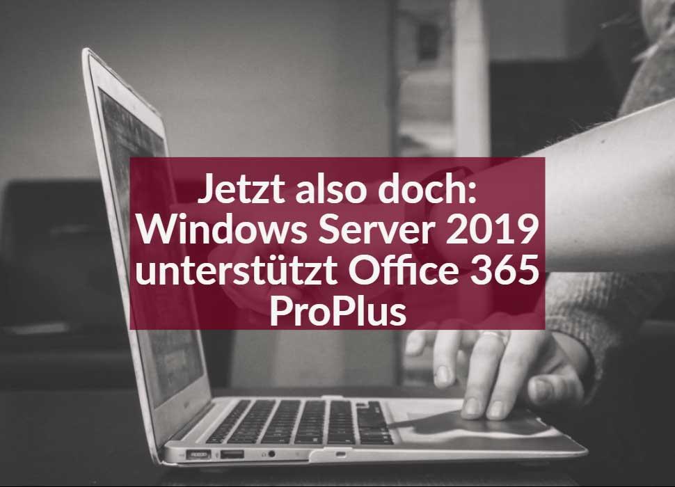 Jetzt also doch: Windows Server 2019 unterstützt Office 365ProPlus