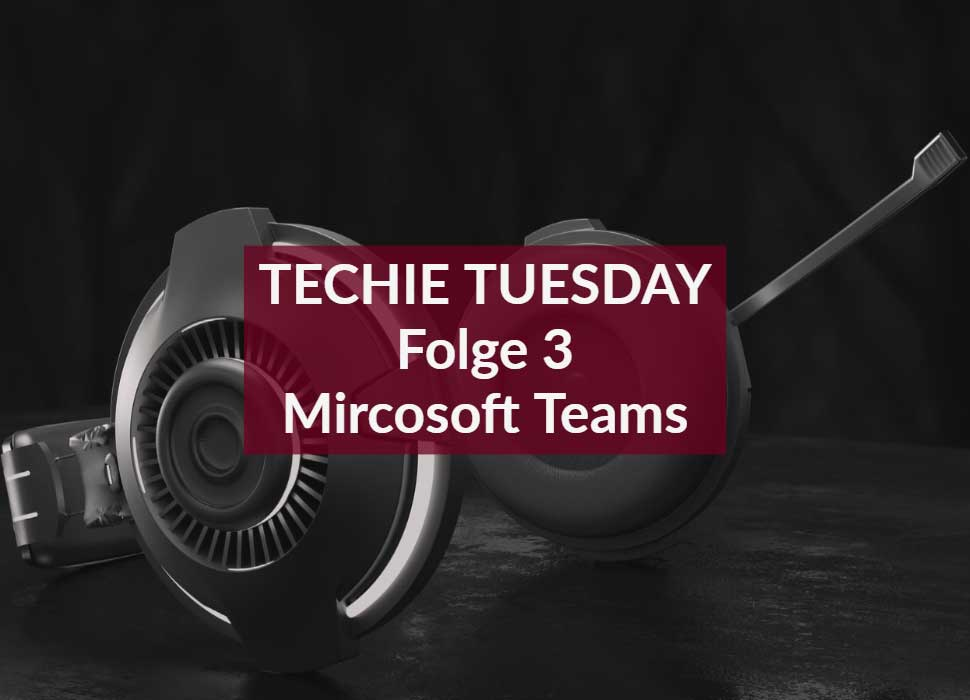Techie Tuesday Folge 3 Microsoft Teams