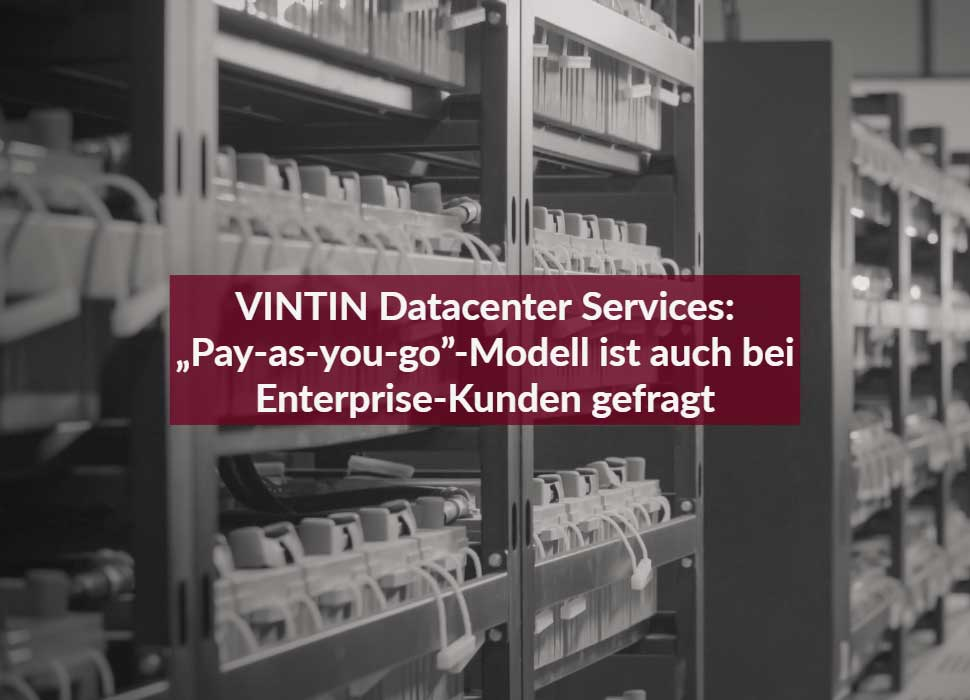 "VINTIN Datacenter Services: ""Pay-as-you-go""-Modell ist auch bei Enterprise-Kunden gefragt"