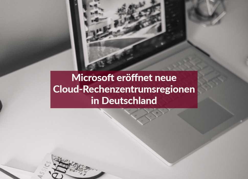 Microsoft eröffnet neue Cloud-Rechenzentrumsregionen in Deutschland