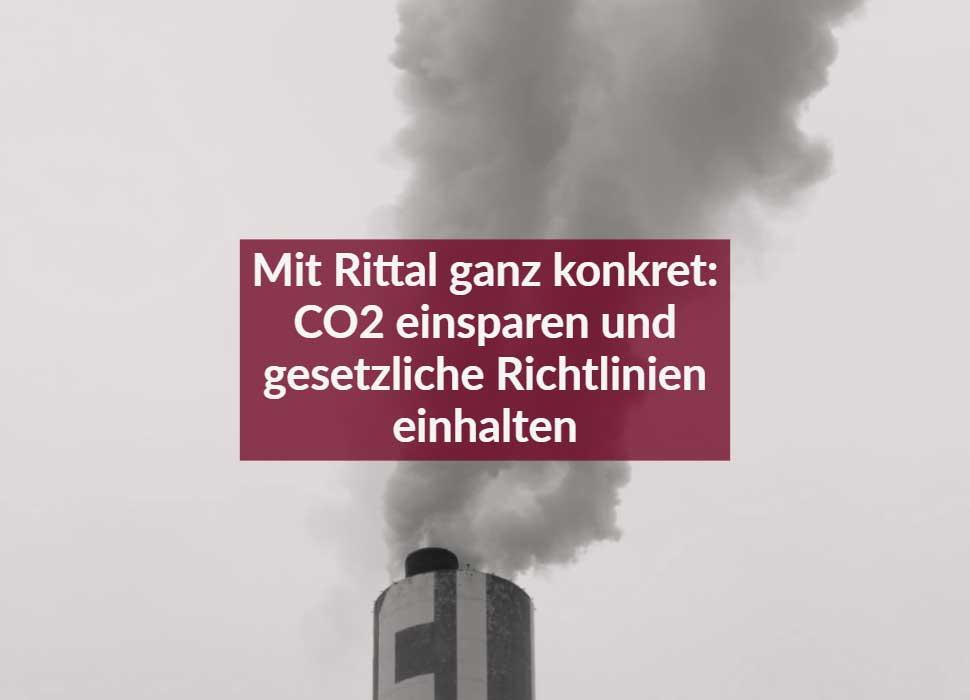 Mit Rittal ganz konkret: CO2 einsparen und gesetzliche Richtlinien einhalten