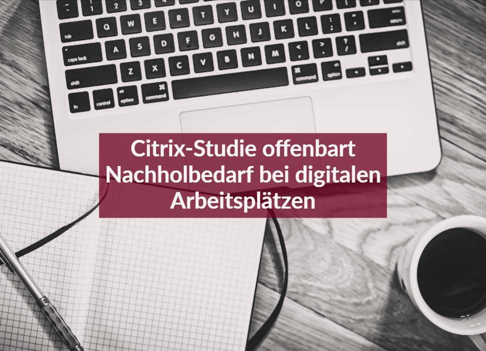 Citrix-Studie offenbart Nachholbedarf bei digitalen Arbeitsplätzen
