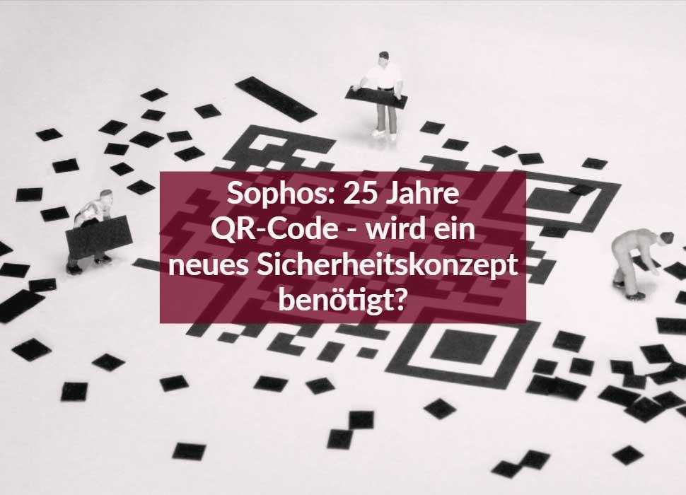 Sophos: 25 Jahre QR-Code - wird ein neues Sicherheitskonzept benötigt?