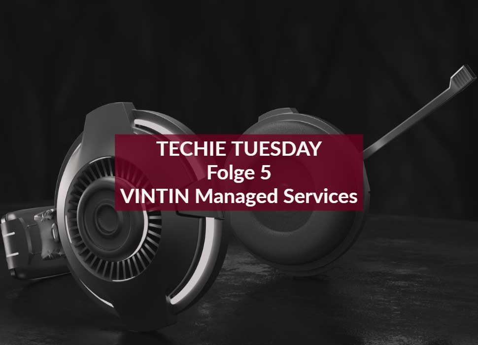 TECHIE TUESDAY Folge 5 VINTIN Managed Services