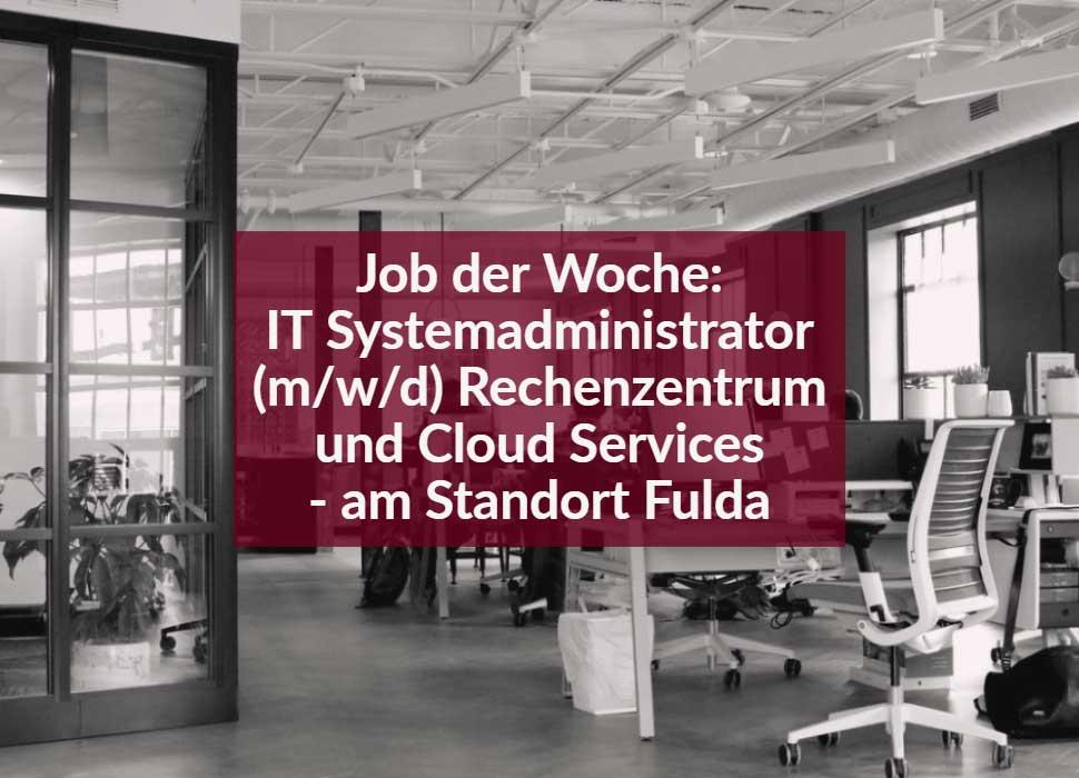 Job der Woche: IT Systemadministrator (m/w/d) Rechenzentrum und Cloud Services - am Standort Fulda